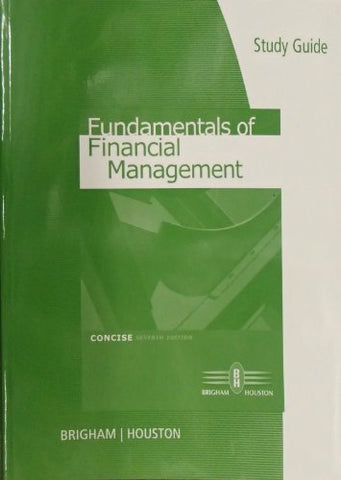 Study Guide For Brigham/Houstons Fundamentals Of Financial Management, Concise Edition, 7Th