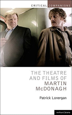 The Theatre And Films Of Martin Mcdonagh (Critical Companions)