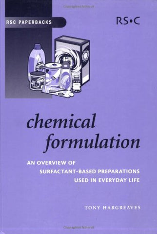 Chemical Formulation: An Overview Of Surfactant Based Chemical Preparations Used In Everyday Life (Rsc Paperbacks)