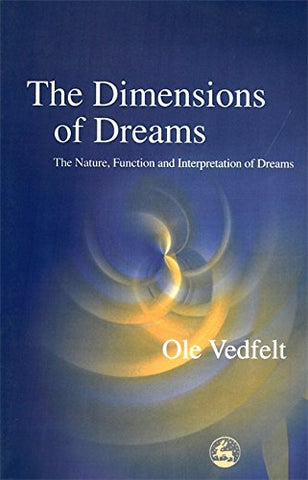 The Dimensions Of Dreams: The Nature, Function, And Interpretation Of Dreams