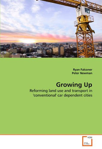 Growing Up: Reforming Land Use And Transport In 'Conventional' Car Dependent Cities