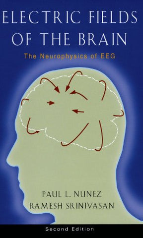 Electric Fields Of The Brain: The Neurophysics Of Eeg, 2Nd Edition