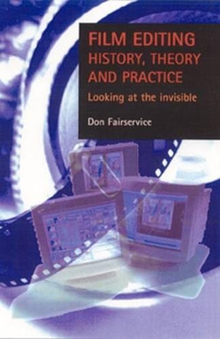 Film Editing - History, Theory And Practice: Looking At The Invisible