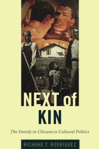 Next Of Kin: The Family In Chicano/A Cultural Politics