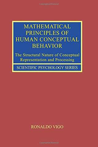 Mathematical Principles Of Human Conceptual Behavior: The Structural Nature Of Conceptual Representation And Processing (Scientific Psychology Series)