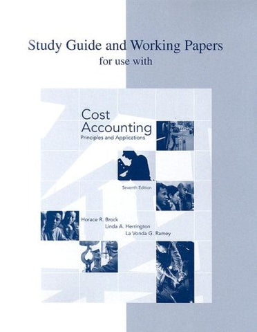 Study Guide And Working Papers To Accompany Cost Accounting: Principles And Applications