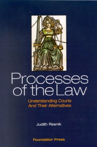 Resnik'S Processes Of The Law: Understanding Courts And Their Alternatives (University Casebook Series)