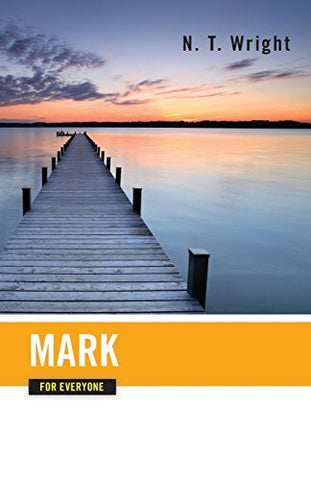 Mark For Everyone (The New Testament For Everyone)