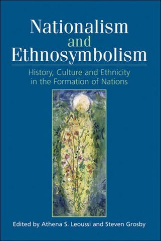 Nationalism And Ethnosymbolism: History, Culture And Ethnicity In The Formation Of Nations
