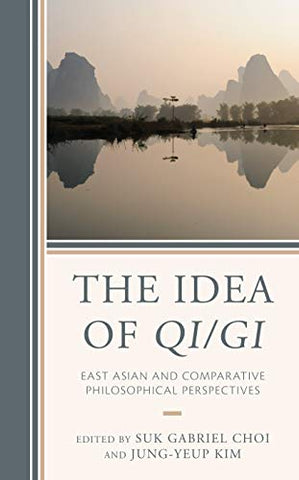 The Idea Of Qi/Gi: East Asian And Comparative Philosophical Perspectives