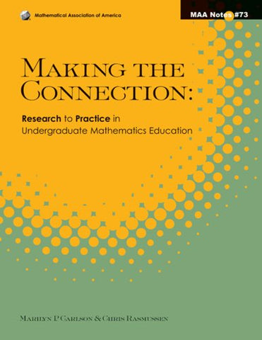 Making The Connection: Research And Teaching In Undergraduate Mathematics (Maa Notes)
