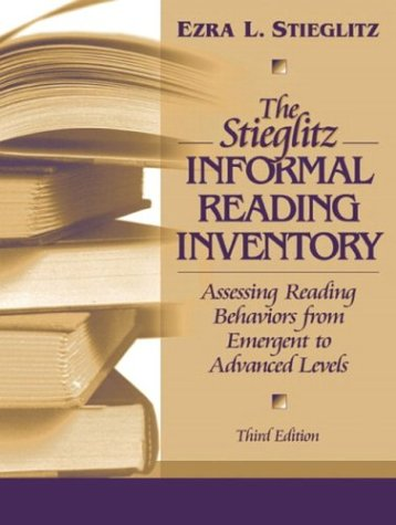 The Stieglitz Informal Reading Inventory: Assessing Reading Behaviors From Emergent To Advanced Levels (3Rd Edition)
