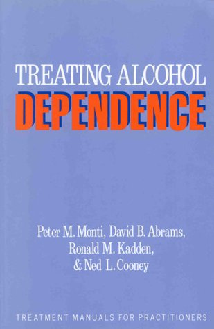 Treating Alcohol Dependence: A Coping Skills Training Guide (Treatment Manuals For Practitioners)