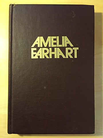 Amelia Earhart; The Myth And The Reality ... (An Exposition-Banner Book)