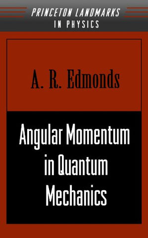 Angular Momentum In Quantum Mechanics (Princeton Landmarks In Mathematics And Physics)