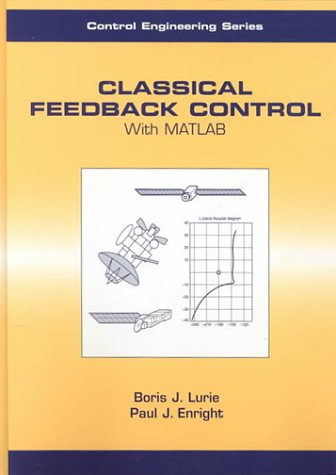 Classical Feedback Control: With Matlab (Automation And Control Engineering)