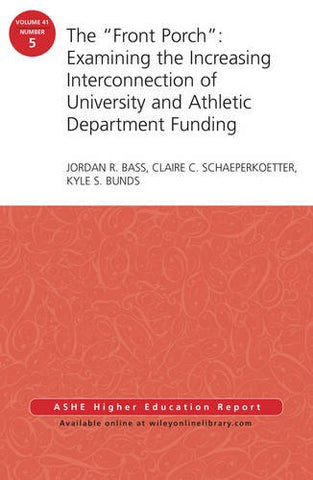 The Front Porch: Examining The Increasing Interconnection Of University And Athletic Department Funding: Aehe Volume 41, Number 5 (J-B Ashe Higher Education Report Series (Aehe))