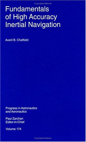 Fundamentals Of High Accuracy Inertial Navigation (Progress In Astronautics & Aeronautics)