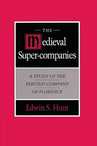 The Medieval Super-Companies: A Study Of The Peruzzi Company Of Florence (Study Of Peruzzi Company Of Florence)
