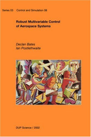 Robust Multivariable Control Of Aerospace Systems (Control And Simulation)