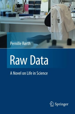 Raw Data: A Novel On Life In Science