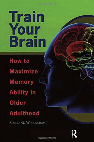Train Your Brain: How To Maximize Memory Ability In Older Adulthood