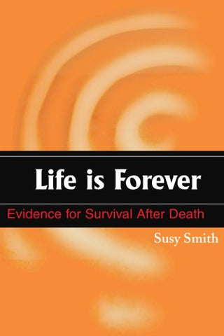 Life Is Forever: Evidence For Survival After Death