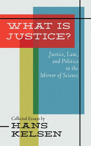 What Is Justice: Justice, Law, And Politics In The Mirror Of Science : Collected Essays