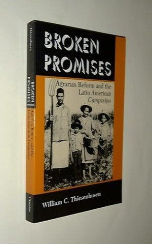 Broken Promises: Agrarian Reform And The Latin American Campesino