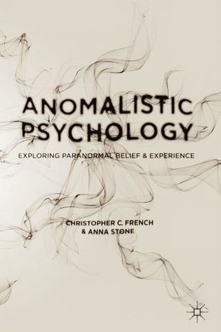 An Anomalistic Psychology: Exploring Paranormal Belief And Experience