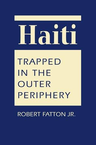 Haiti: Trapped In The Outer Periphery