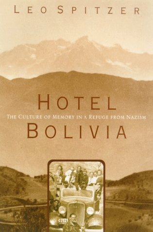 Hotel Bolivia: The Culture Of Memory In A Refuge From Nazism