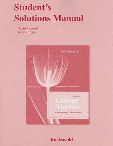 Student Solutions Manual For College Algebra With Modeling And Visualization And Essentials Of College Algebra With Modeling And Visualization