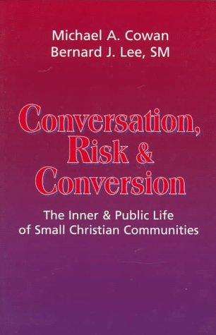 Conversation, Risk, And Conversion: The Inner And Public Life Of Small Christian Communities