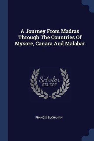 A Journey From Madras Through The Countries Of Mysore, Canara And Malabar