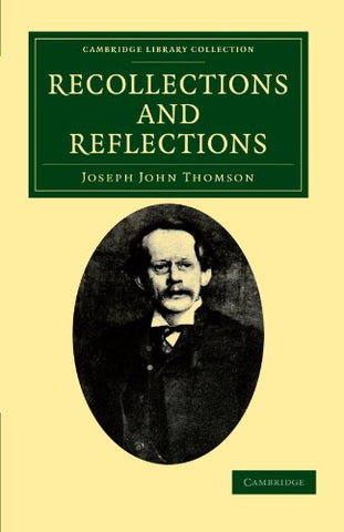 Recollections And Reflections (Cambridge Library Collection - Physical Sciences)