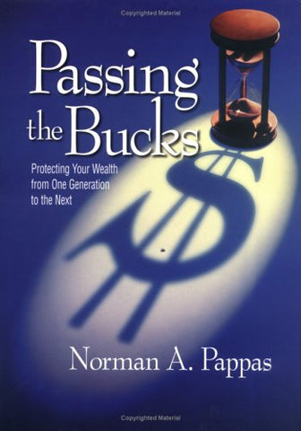 Passing The Bucks: Protecting Your Wealth From One Generation To The Next