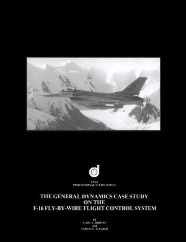 The General Dynamics Case Study On The F-16 Fly-By-Wire Flight Control System (Case Studies)