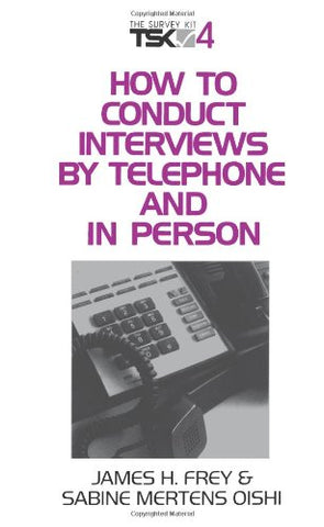 How To Conduct Interviews By Telephone And In Person (Survey Kit, Vol 4)