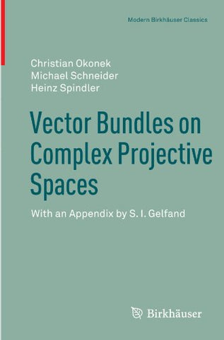 Vector Bundles On Complex Projective Spaces: With An Appendix By S. I. Gelfand (Modern Birkhuser Classics)