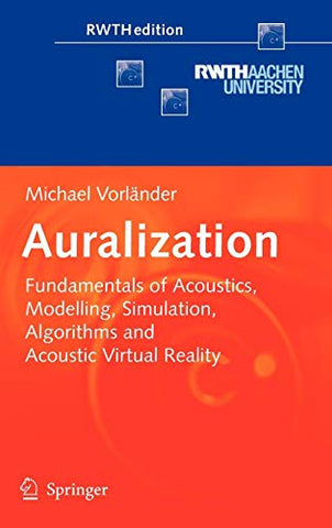 Auralization: Fundamentals Of Acoustics, Modelling, Simulation, Algorithms And Acoustic Virtual Reality (Rwthedition)