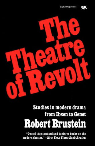 The Theatre Of Revolt: Studies In Modern Drama From Ibsen To Genet