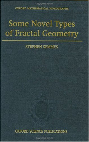 Some Novel Types Of Fractal Geometry (Oxford Mathematical Monographs)