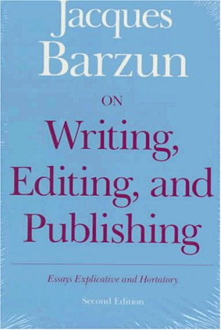 On Writing, Editing, And Publishing: Essays Explicative And Hortatory (Chicago Guides To Writing, Editing, And Publishing)