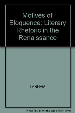 Motives Of Eloquence: Literary Rhetoric In The Renaissance