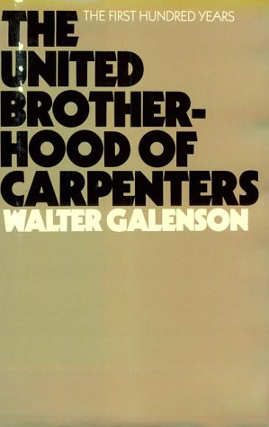 The United Brotherhood Of Carpenters: The First Hundred Years (Wertheim Publications In Industrial Relations)