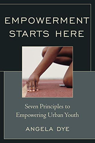 Empowerment Starts Here: Seven Principles To Empowering Urban Youth