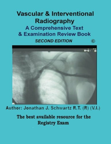Vascular & Interventional Radiography A Comprehensive Text & Examination Review 2Nd Edition