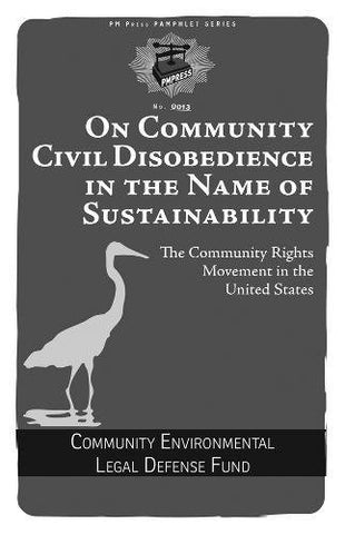 On Community Civil Disobedience In The Name Of Sustainability: The Community Rights Movement In The United States (Pm Pamphlet)