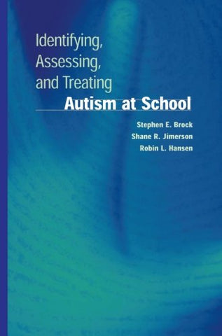 Identifying, Assessing, And Treating Autism At School (Developmental Psychopathology At School)